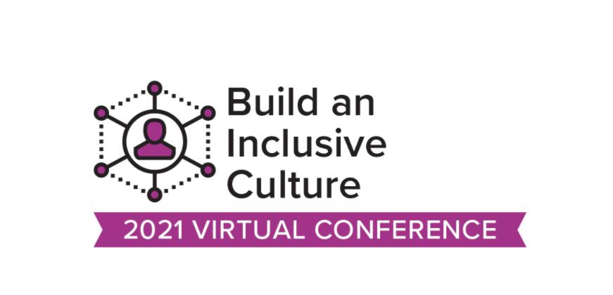 2021 VIRTUAL Conference: Build an Inclusive Culture